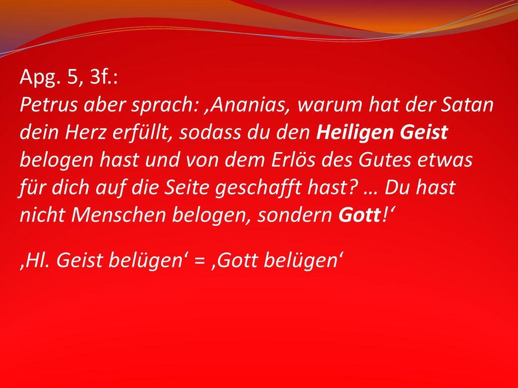 Apg. 5, 3f.: Petrus aber sprach: 'Ananias, warum hat der Satan.