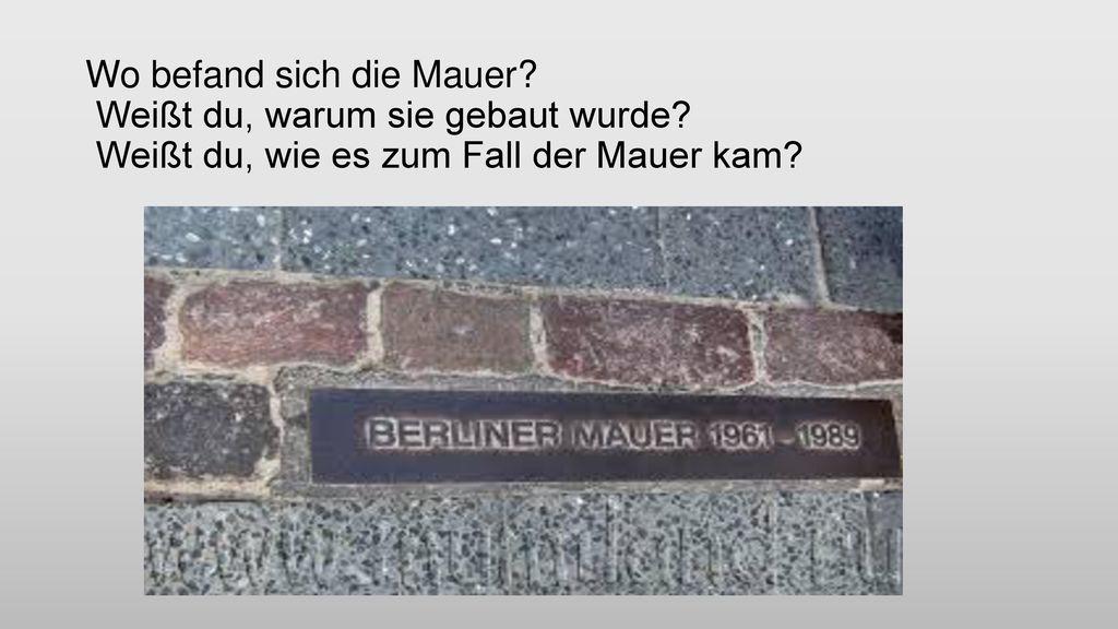 Wo befand sich die Mauer. Weißt du, warum sie gebaut wurde