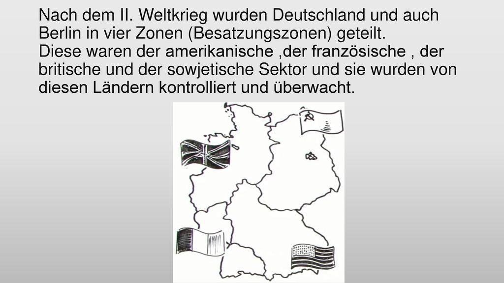 Nach dem II. Weltkrieg wurden Deutschland und auch Berlin in vier Zonen (Besatzungszonen) geteilt.