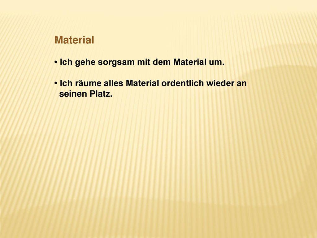 Material • Ich gehe sorgsam mit dem Material um.