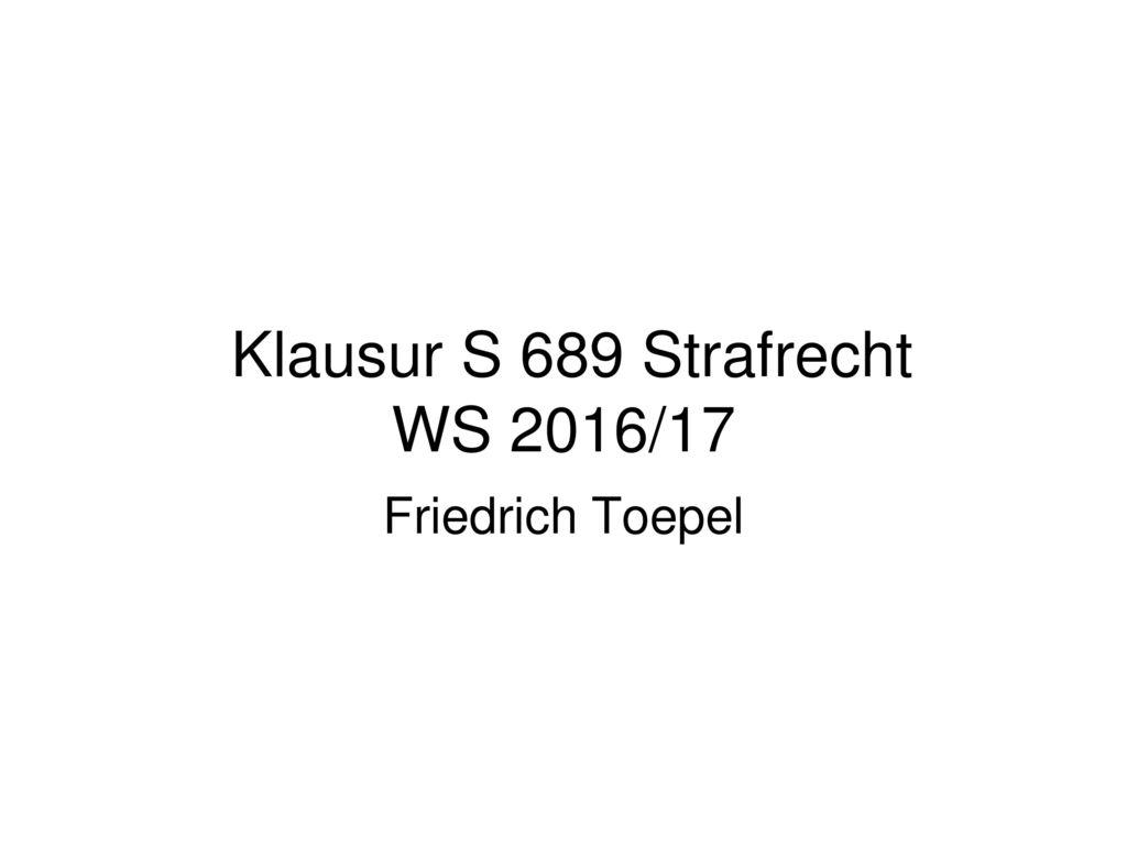 Klausur S 689 Strafrecht WS 2016/17