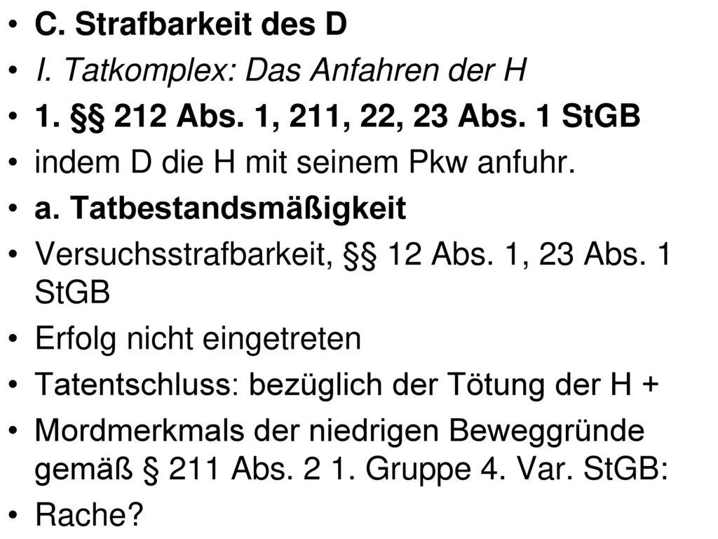 C. Strafbarkeit des D I. Tatkomplex: Das Anfahren der H. 1. §§ 212 Abs. 1, 211, 22, 23 Abs. 1 StGB.