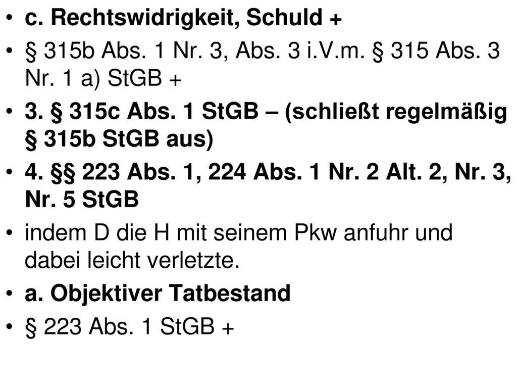 c. Rechtswidrigkeit, Schuld +