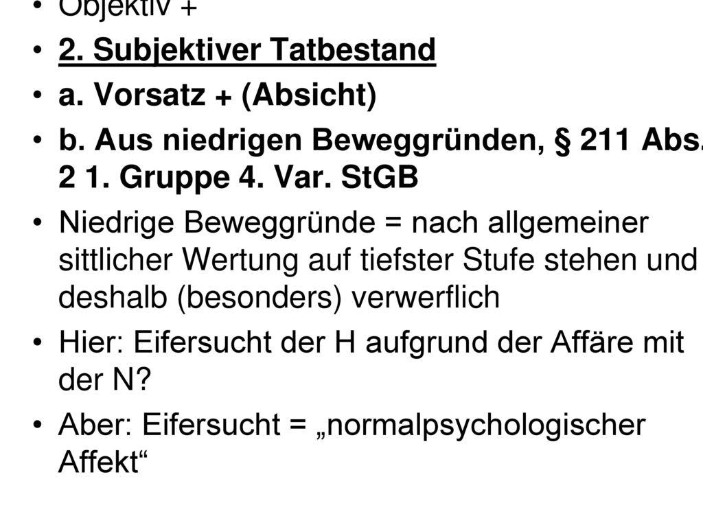 Objektiv + 2. Subjektiver Tatbestand. a. Vorsatz + (Absicht) b. Aus niedrigen Beweggründen, § 211 Abs. 2 1. Gruppe 4. Var. StGB.