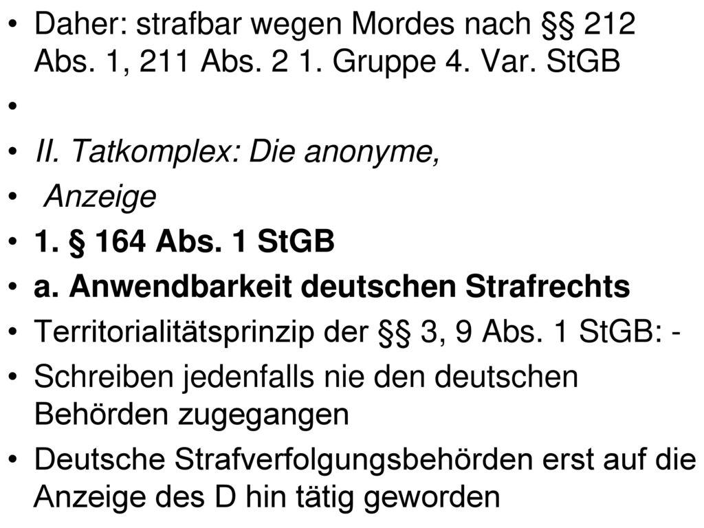 Daher: strafbar wegen Mordes nach §§ 212 Abs. 1, 211 Abs. 2 1. Gruppe 4. Var. StGB