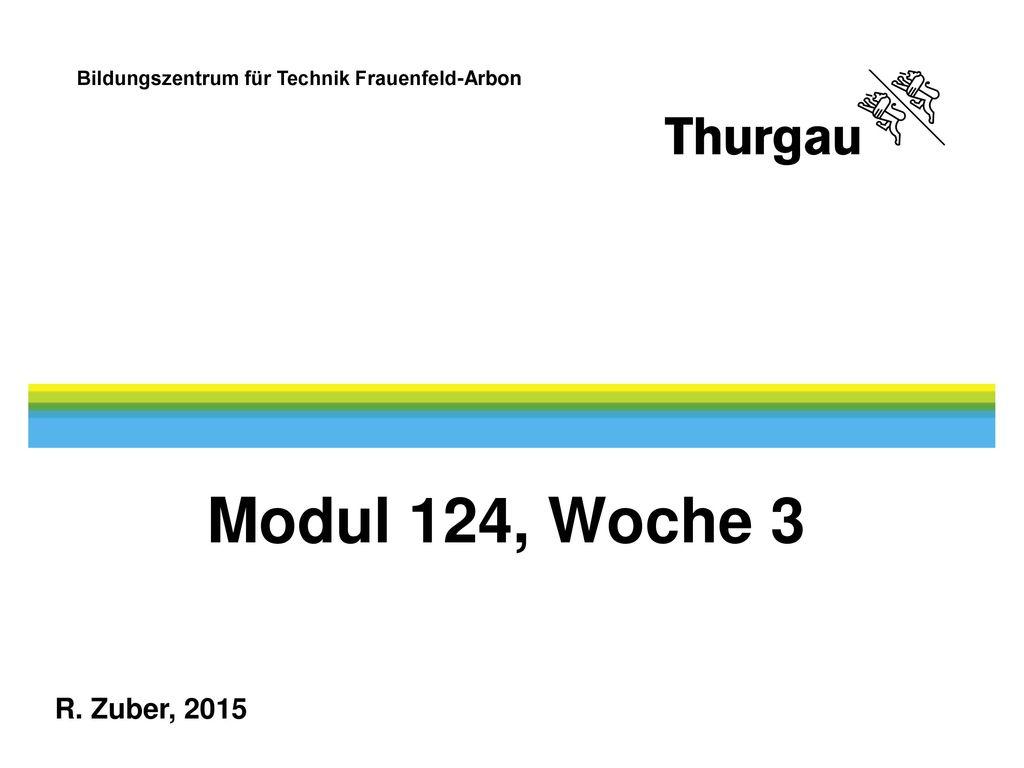 Modul 124, Woche 3 R. Zuber, 2015