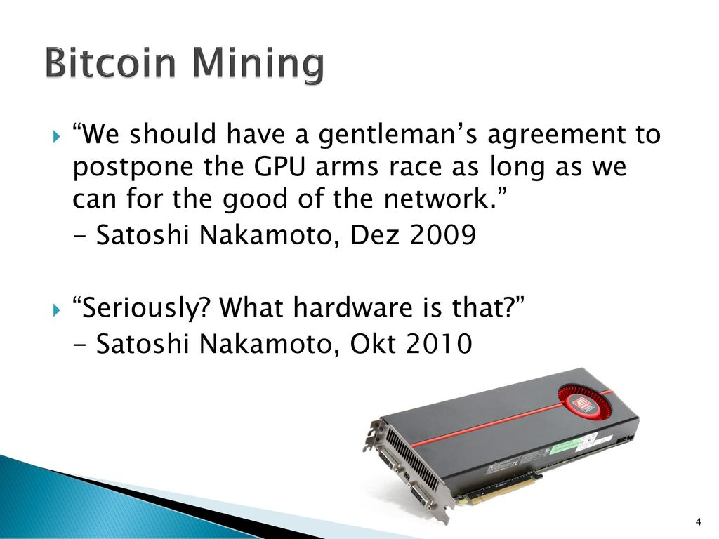Bitcoin Mining We should have a gentleman's agreement to postpone the GPU arms race as long as we can for the good of the network.