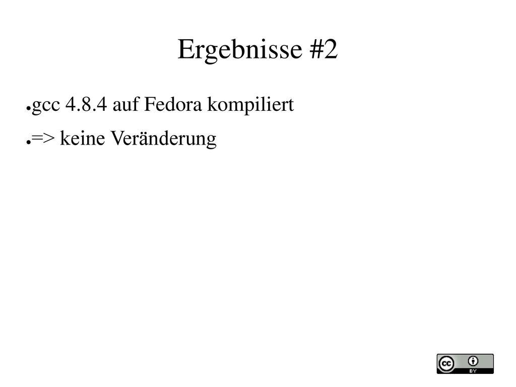 Ergebnisse #2 gcc 4.8.4 auf Fedora kompiliert => keine Veränderung