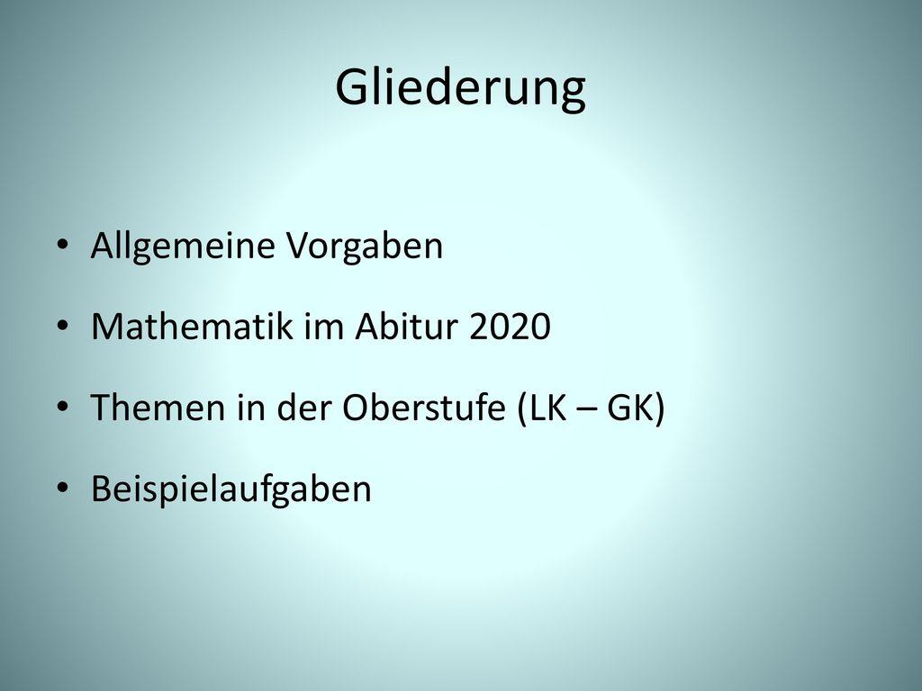 Gliederung Allgemeine Vorgaben Mathematik im Abitur 2020