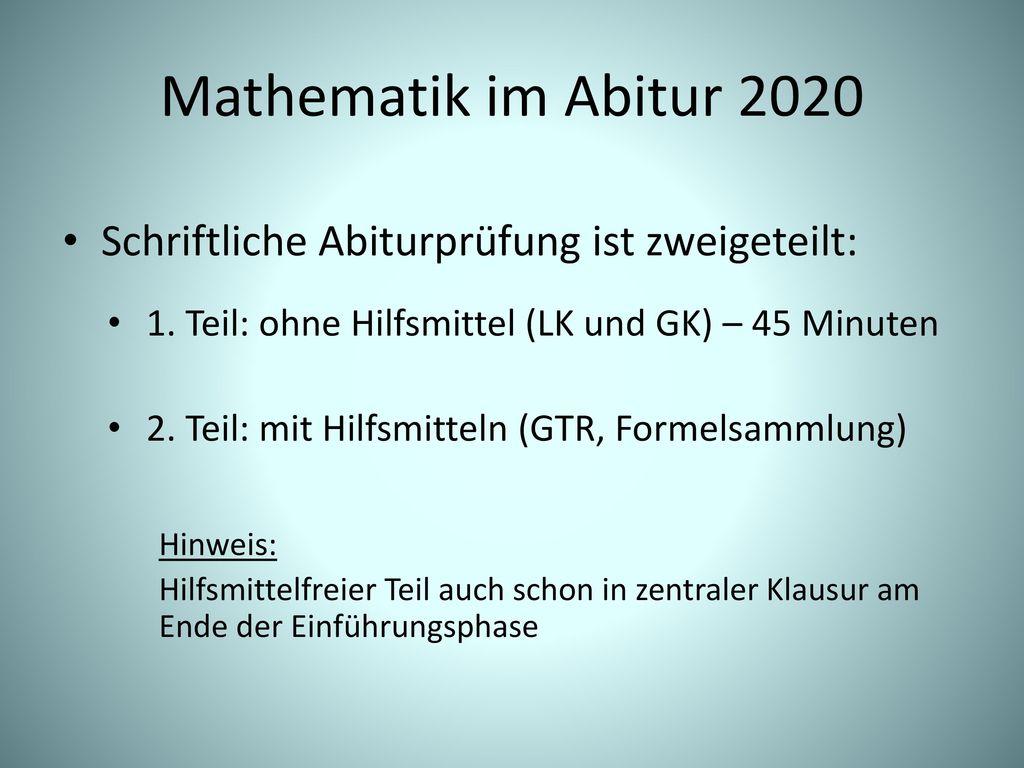 Mathematik im Abitur 2020 Schriftliche Abiturprüfung ist zweigeteilt: