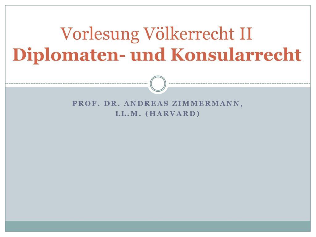 Vorlesung Völkerrecht II Diplomaten- und Konsularrecht