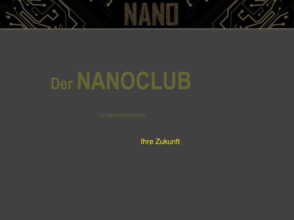 Der NANOCLUB Unsere Innovation Ihre Zukunft