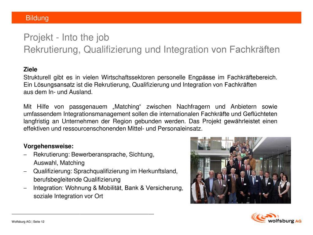 Bildung Projekt - Into the job Rekrutierung, Qualifizierung und Integration von Fachkräften. Ziele.