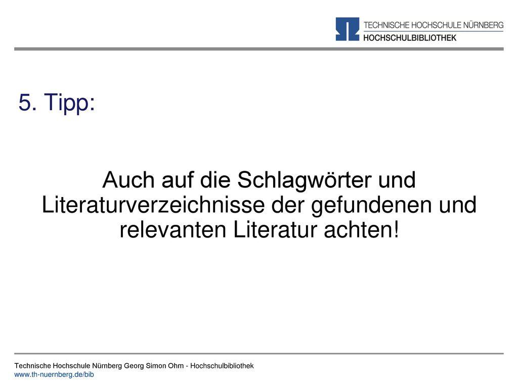 5. Tipp: Auch auf die Schlagwörter und Literaturverzeichnisse der gefundenen und relevanten Literatur achten!