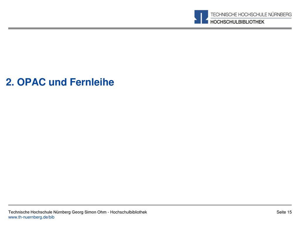 2. OPAC und Fernleihe Technische Hochschule Nürnberg Georg Simon Ohm - Hochschulbibliothek.