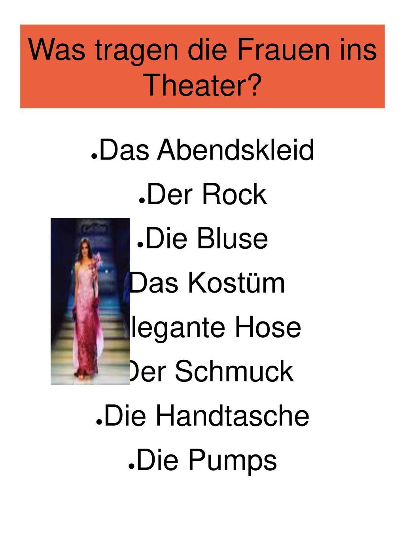 Was tragen die Frauen ins Theater