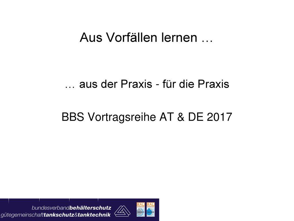 … aus der Praxis - für die Praxis BBS Vortragsreihe AT & DE 2017