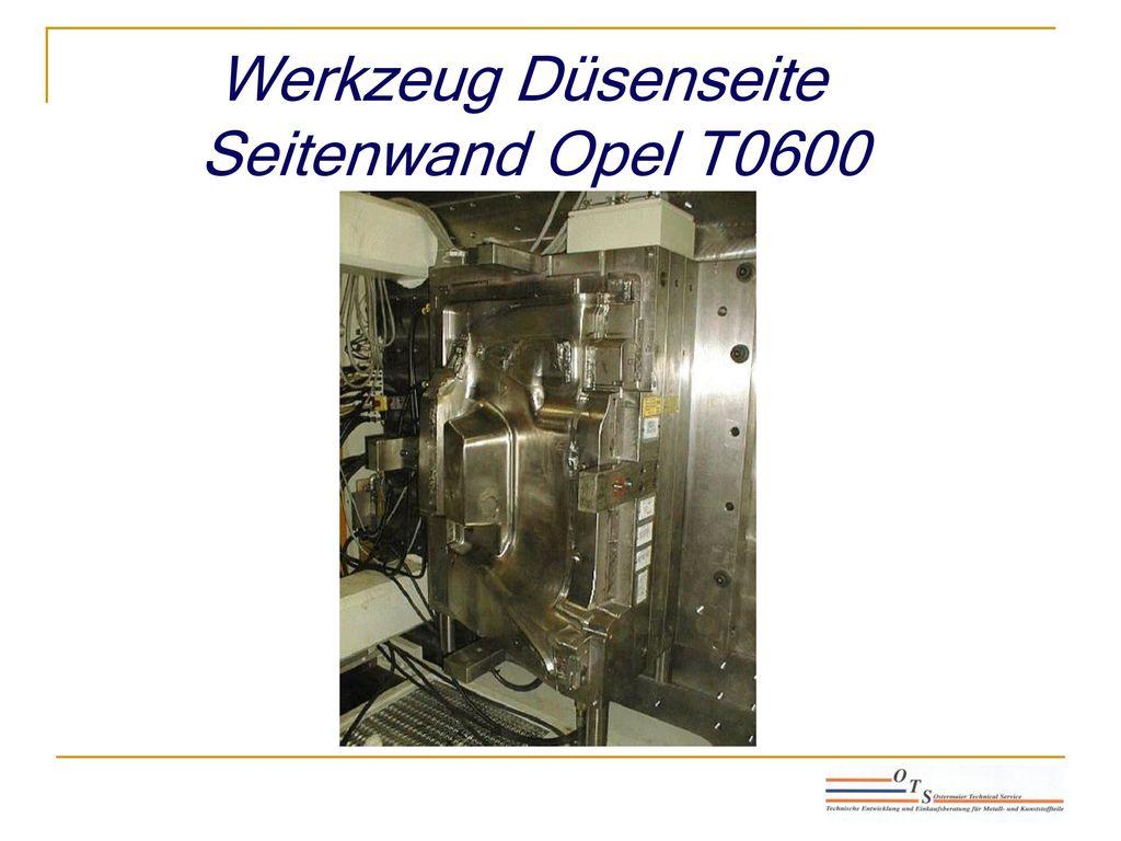 Werkzeug Düsenseite Seitenwand Opel T0600