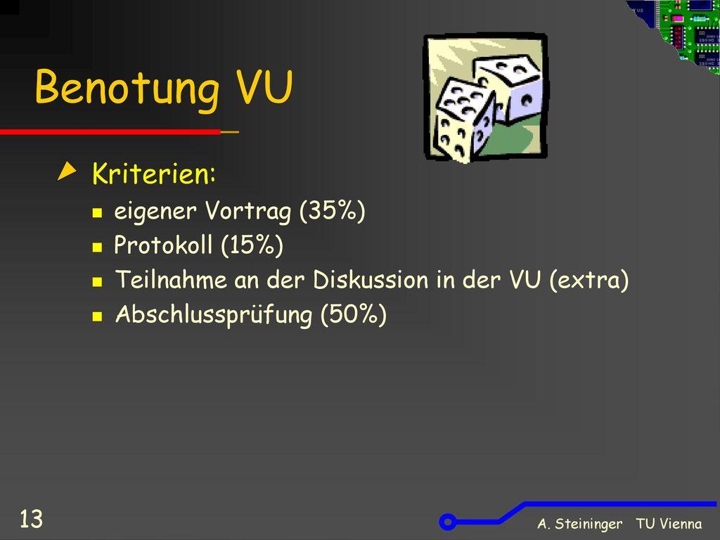 Benotung VU Kriterien: eigener Vortrag (35%) Protokoll (15%)