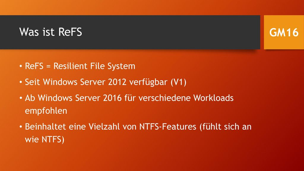 Was ist ReFS GM16 ReFS = Resilient File System