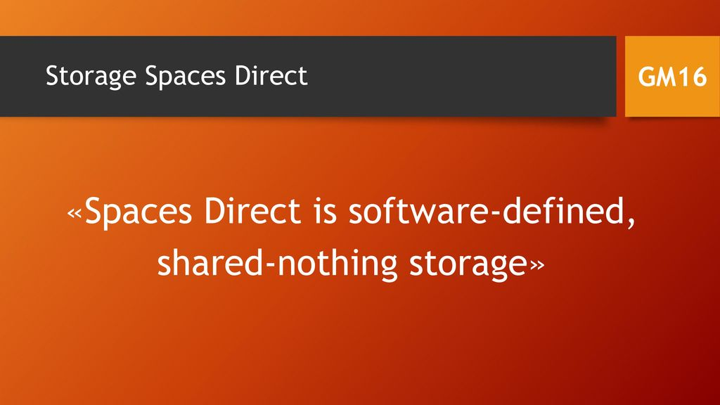 «Spaces Direct is software-defined, shared-nothing storage»