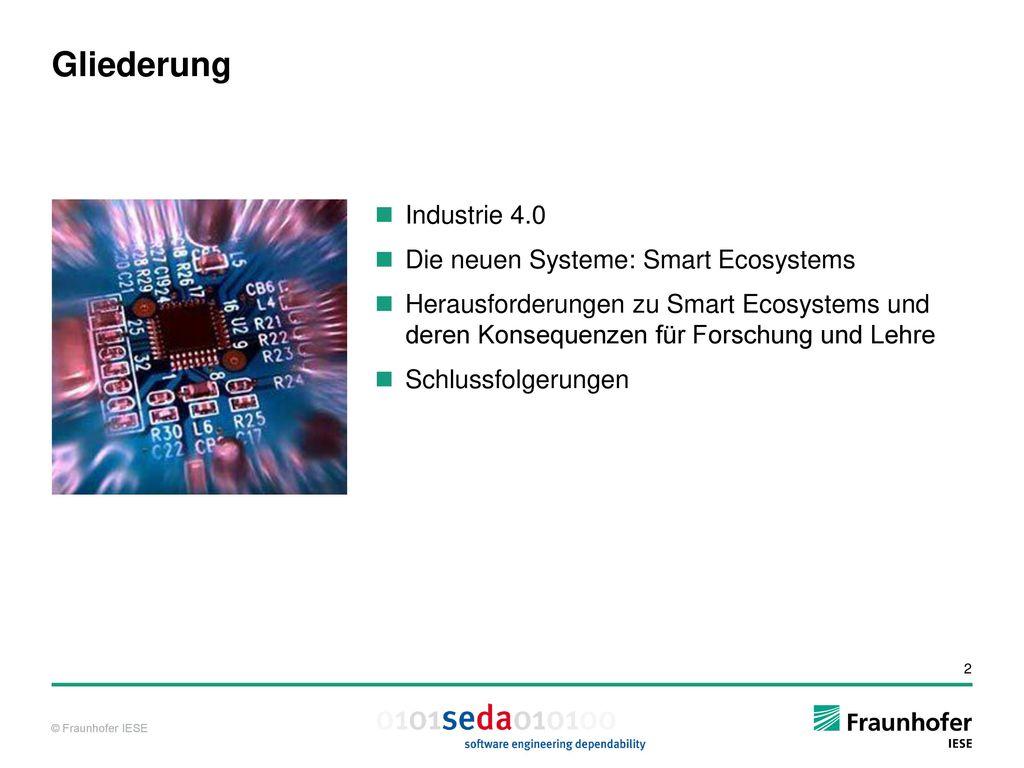 Gliederung Industrie 4.0 Die neuen Systeme: Smart Ecosystems