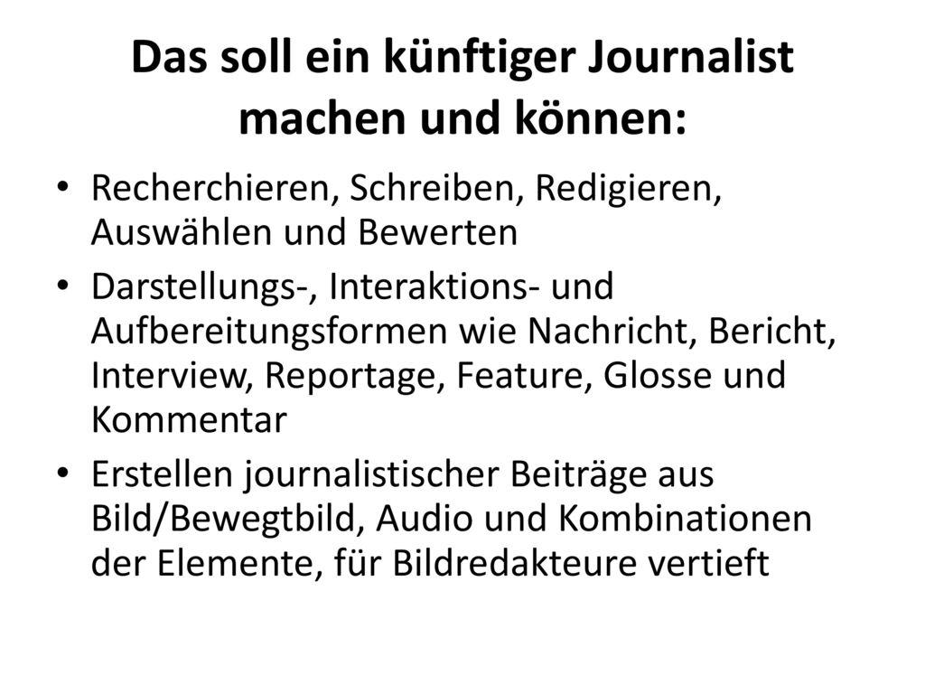 Das soll ein künftiger Journalist machen und können: