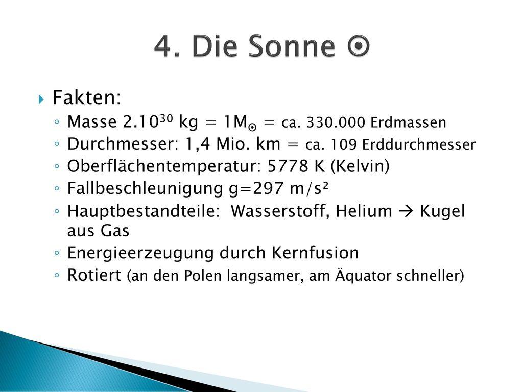 4. Die Sonne  Fakten: Masse 2.1030 kg = 1M = ca. 330.000 Erdmassen