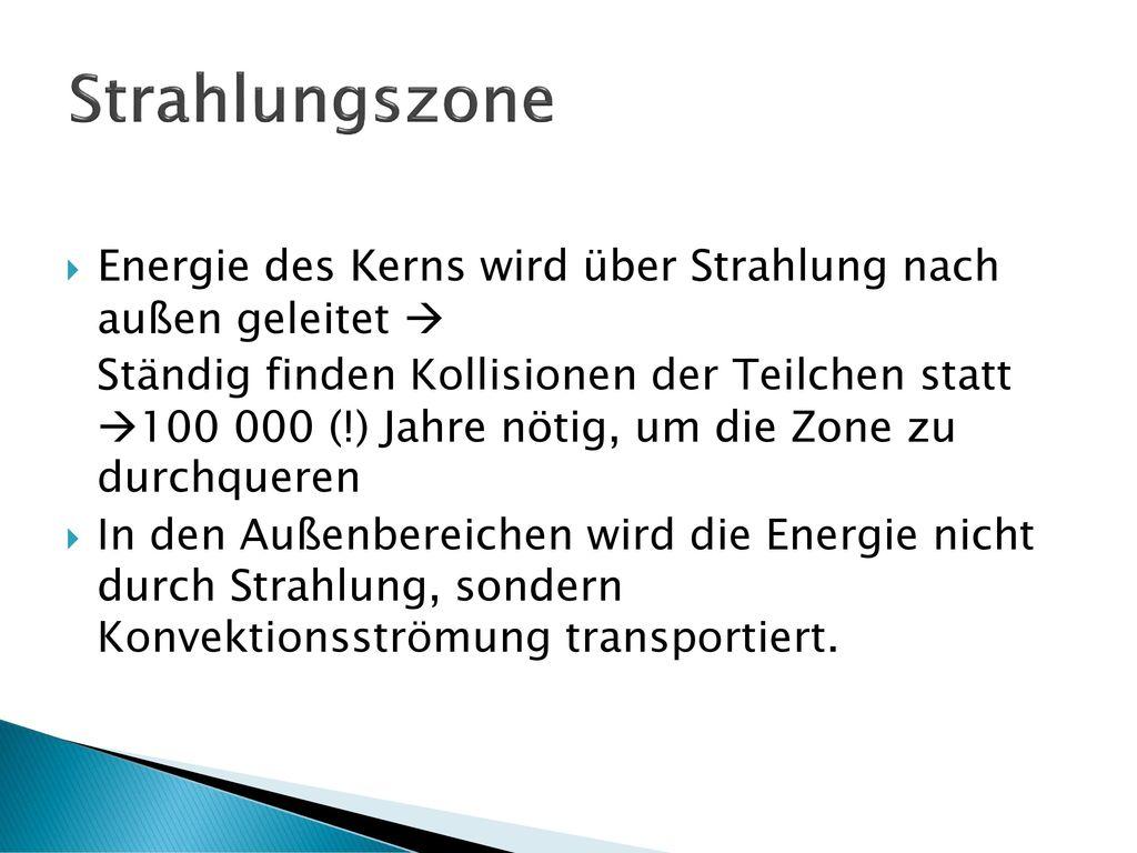Strahlungszone Energie des Kerns wird über Strahlung nach außen geleitet 