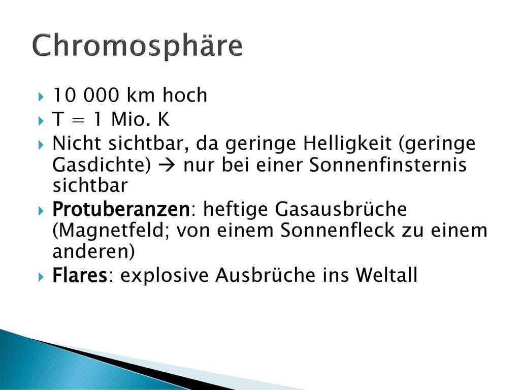 Chromosphäre 10 000 km hoch T = 1 Mio. K