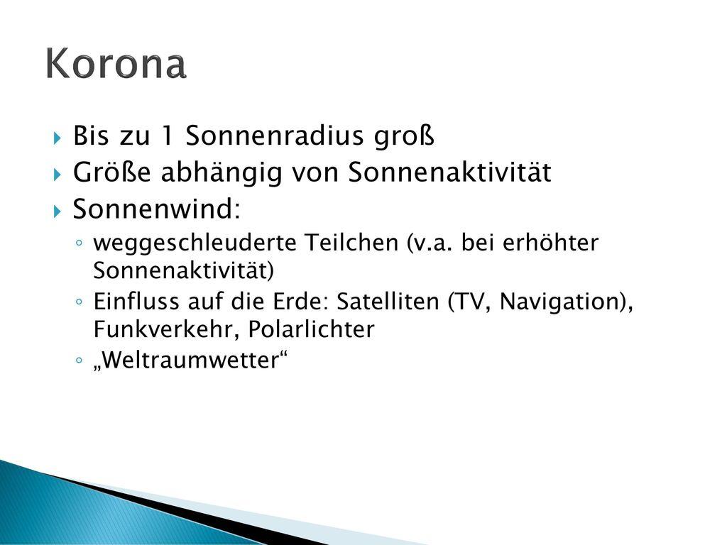 Korona Bis zu 1 Sonnenradius groß Größe abhängig von Sonnenaktivität