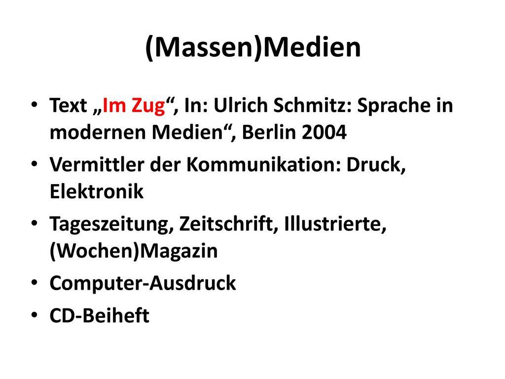 """(Massen)Medien Text """"Im Zug , In: Ulrich Schmitz: Sprache in modernen Medien , Berlin 2004. Vermittler der Kommunikation: Druck, Elektronik."""