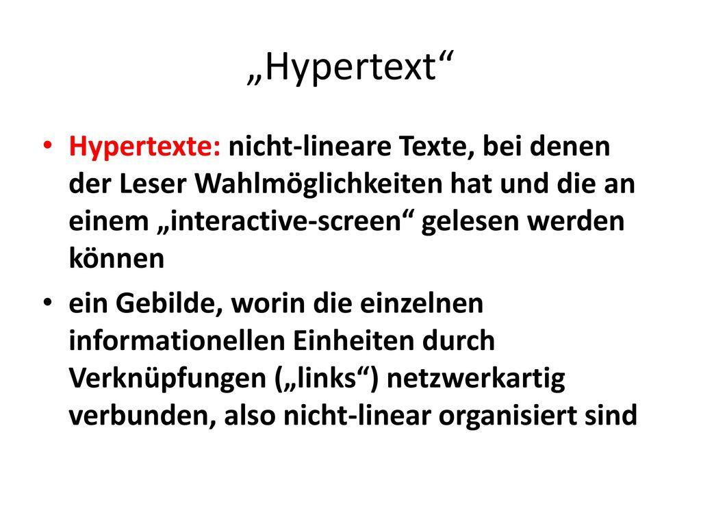 """""""Hypertext Hypertexte: nicht-lineare Texte, bei denen der Leser Wahlmöglichkeiten hat und die an einem """"interactive-screen gelesen werden können."""