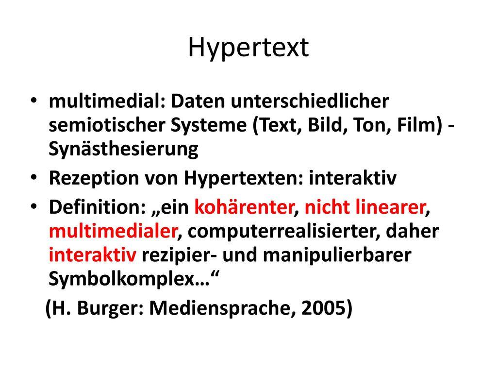 Hypertext multimedial: Daten unterschiedlicher semiotischer Systeme (Text, Bild, Ton, Film) - Synästhesierung.
