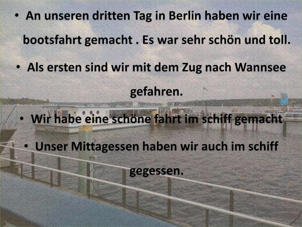 Als ersten sind wir mit dem Zug nach Wannsee gefahren.