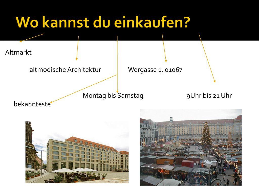 Altmarkt altmodische Architektur Wergasse 1, 01067. Montag bis Samstag 9Uhr bis 21 Uhr.