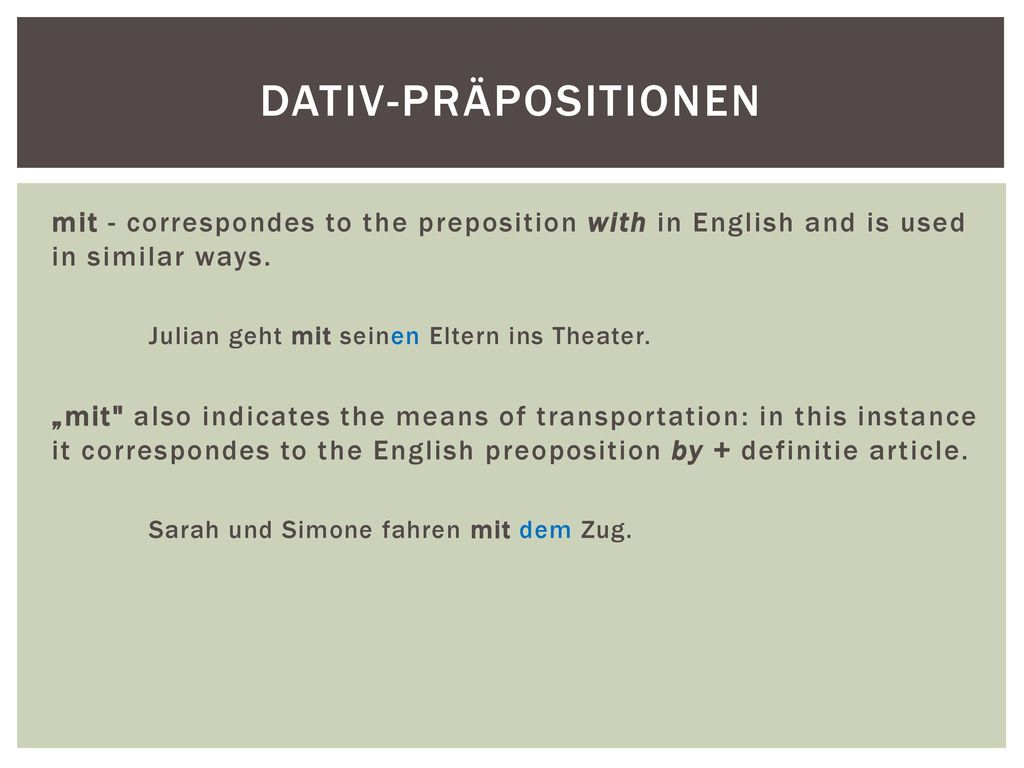 Dativ-Präpositionen mit - correspondes to the preposition with in English and is used in similar ways.