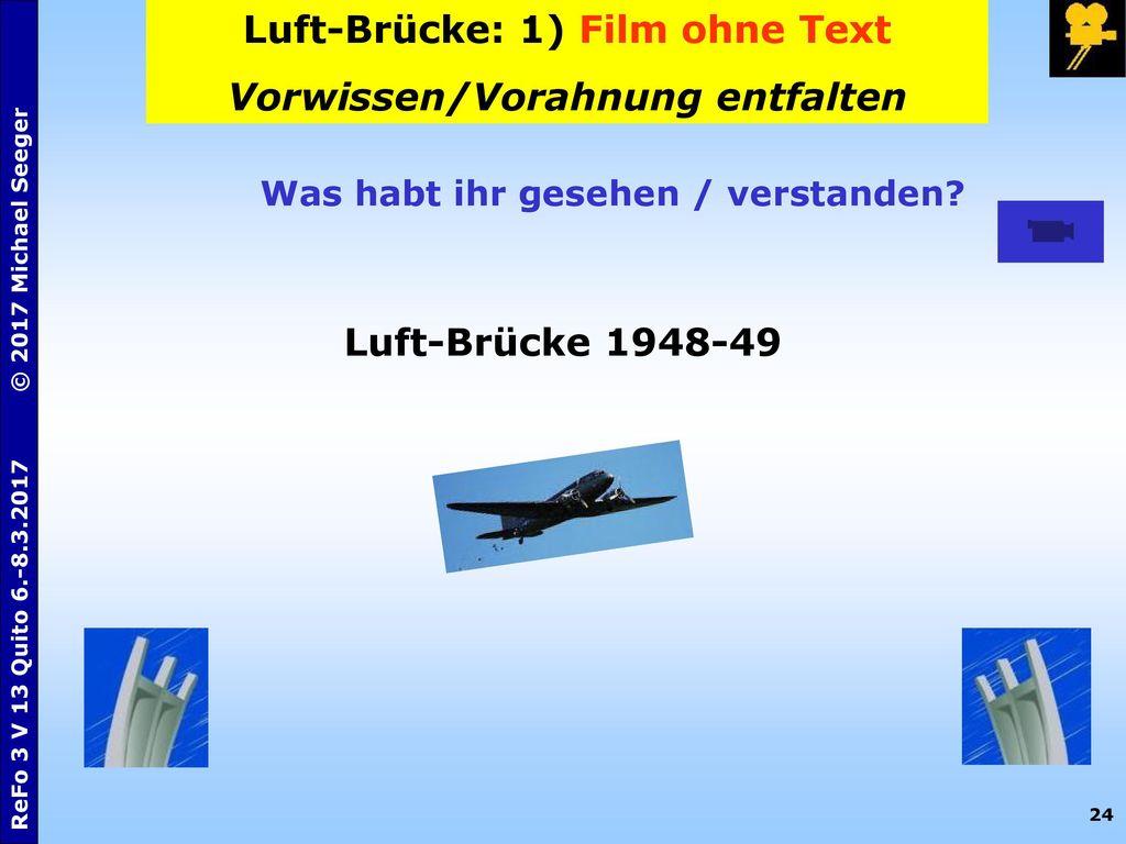 Luft-Brücke: 1) Film ohne Text Vorwissen/Vorahnung entfalten