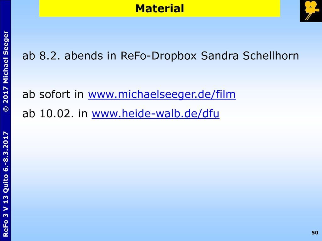 Material ab 8.2. abends in ReFo-Dropbox Sandra Schellhorn. ab sofort in www.michaelseeger.de/film.