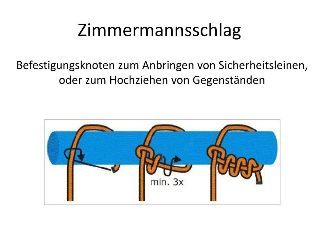 Zimmermannsschlag Befestigungsknoten zum Anbringen von Sicherheitsleinen, oder zum Hochziehen von Gegenständen.