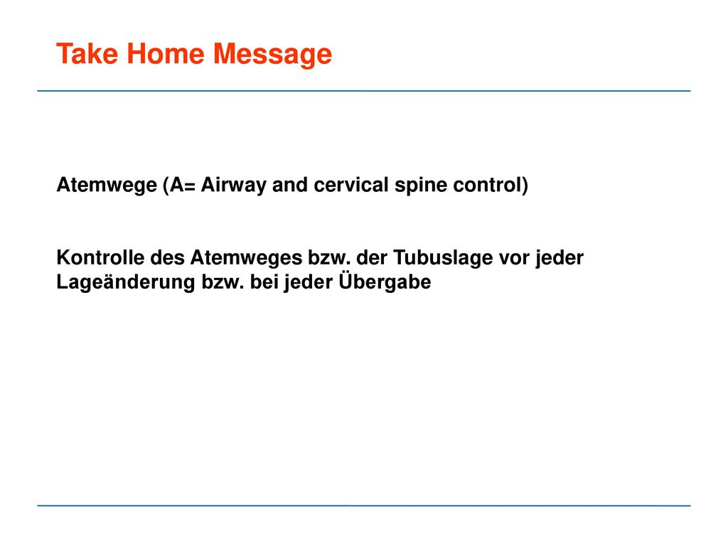 Take Home Message Atemwege (A= Airway and cervical spine control)