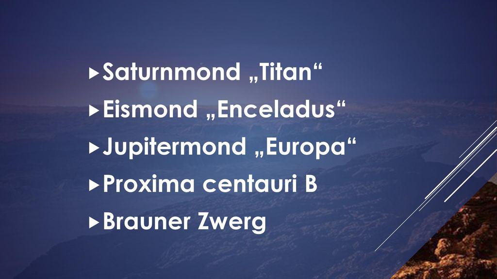 """Saturnmond """"Titan Eismond """"Enceladus Jupitermond """"Europa Proxima centauri B Brauner Zwerg"""