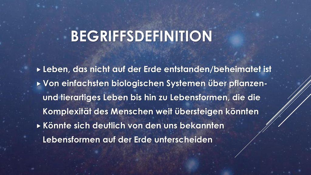 Begriffsdefinition Leben, das nicht auf der Erde entstanden/beheimatet ist. Von einfachsten biologischen Systemen über pflanzen-