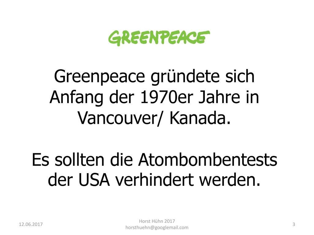 Greenpeace gründete sich Anfang der 1970er Jahre in Vancouver/ Kanada.