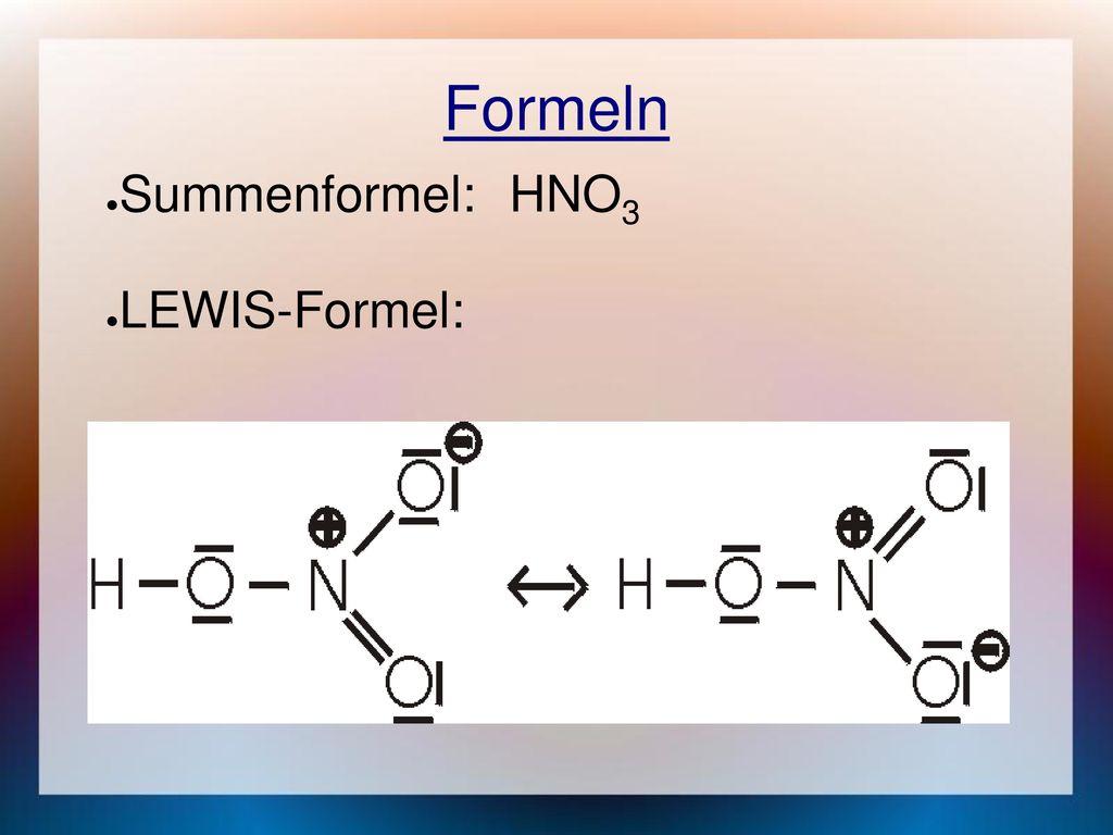 Formeln Summenformel: HNO3 LEWIS-Formel: