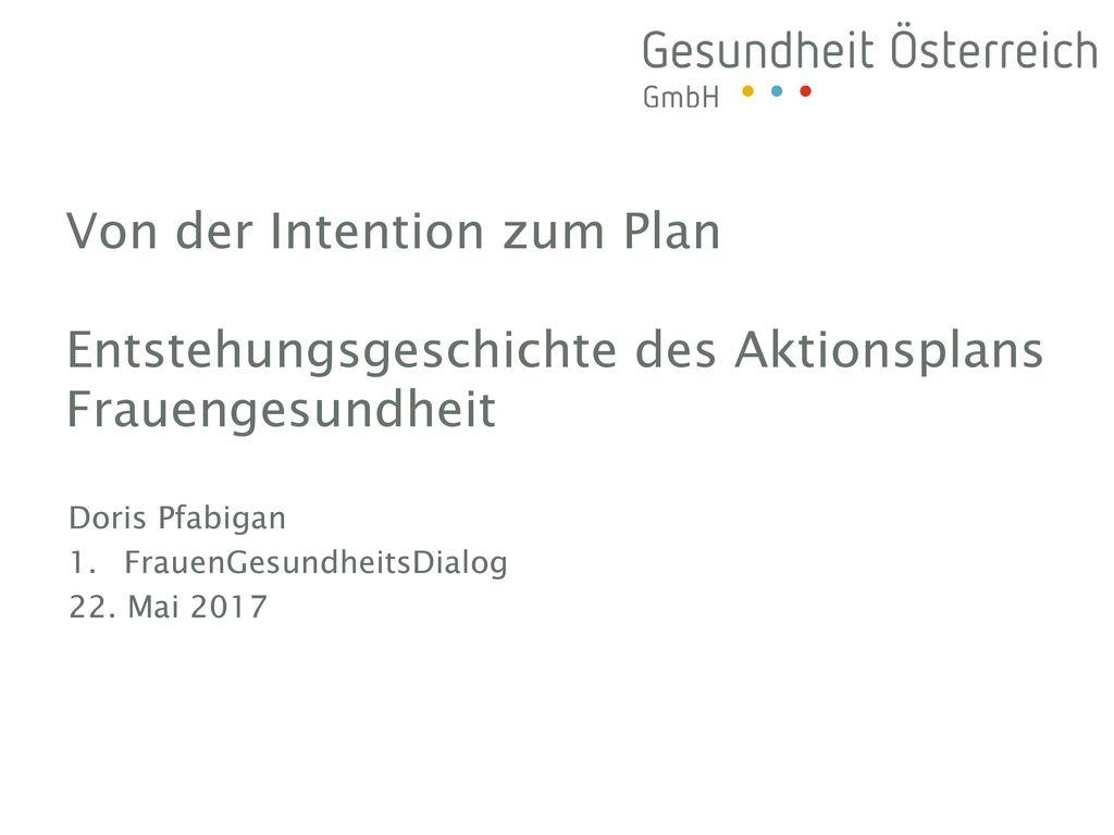 Von der Intention zum Plan Entstehungsgeschichte des Aktionsplans Frauengesundheit