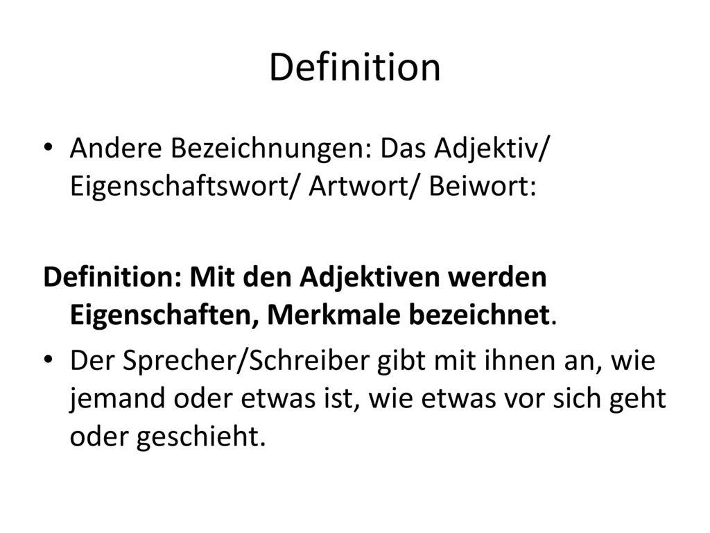 Definition Andere Bezeichnungen: Das Adjektiv/ Eigenschaftswort/ Artwort/ Beiwort: