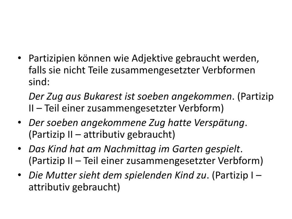 Partizipien können wie Adjektive gebraucht werden, falls sie nicht Teile zusammengesetzter Verbformen sind: