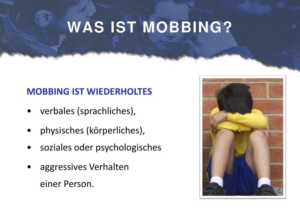 WAS IST MOBBING MOBBING IST WIEDERHOLTES verbales (sprachliches),