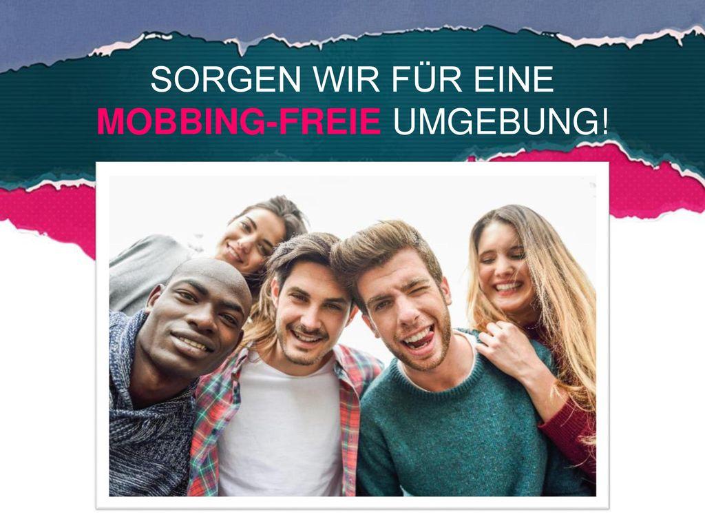 SORGEN WIR FÜR EINE MOBBING-FREIE UMGEBUNG!
